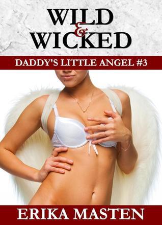Wild & Wicked (Daddys Little Angel, #3) Erika Masten