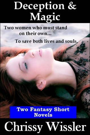 Deception and Magic: Two Fantasy Short Novels Chrissy Wissler