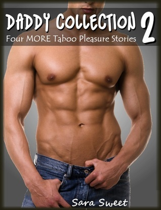 Daddy Collection 2: Four MORE Taboo Pleasure Stories  by  Sara Sweet