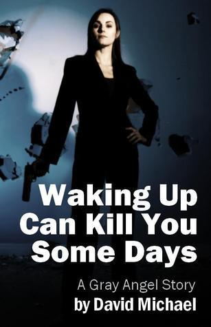 Waking Up Can Kill You Some Days David Michael
