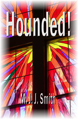 Hounded! A Reluctant Spiritual Journey M.J.J. Smith