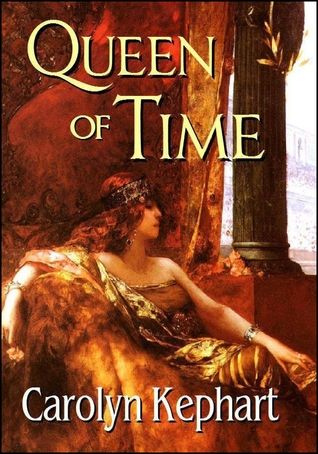 Queen of Time  by  Carolyn Kephart