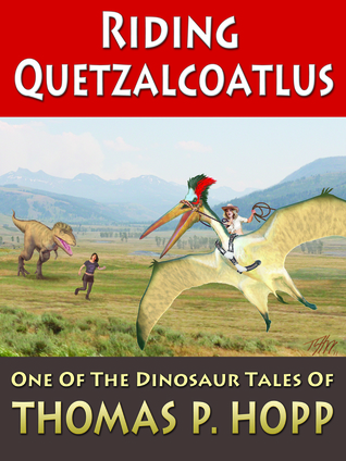 Riding Quetzalcoatlus Thomas P. Hopp