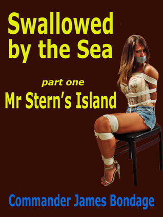 Swallowed  by  the Sea part one: Mr Sterns Island by Commander James Bondage