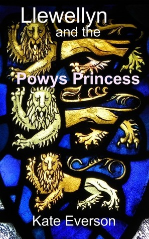 Llewellyn and the Powys Princess  by  Kate Everson