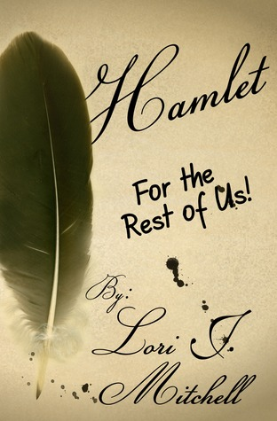 Hamlet for the Rest of Us!  by  Lori J Mitchell