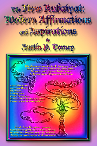 The New Rubaiyat: Modern Affirmations and Aspirations  by  Austin Torney