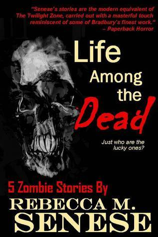 Life Among the Dead: 5 Zombie Stories  by  Rebecca M. Senese