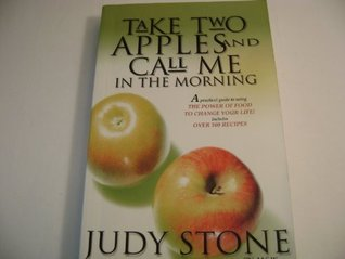 Take Two Apples and Call me In the Morning  by  Judy Stone