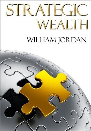 Strategic Wealth: Protect Your Wealth from the Markets, the Government, and Wall Street William Jordan