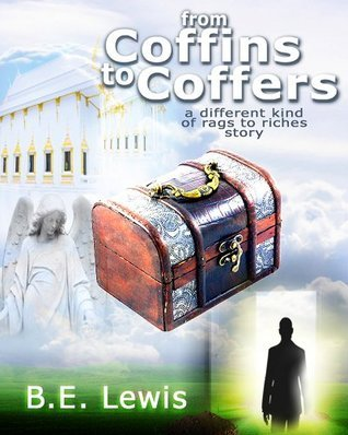 From Coffins To Coffers: A Different Kind of Rags to Riches Story  by  B.E. Lewis