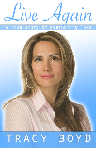 Live Again a true story of overcoming loss  by  James Boyd