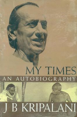 My Times : An Autobiography  by  J.B.Kripalani