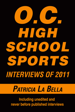 O.C. High School Sports Interviews of 2011  by  Patricia La Bella