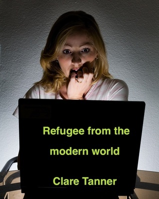 Refugee From The Modern World  by  clare tanner