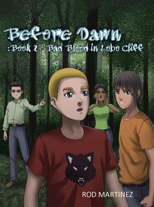 Before Dawn: Book 2 - Bad Blood In Lobo Cliff  by  Rod Martinez