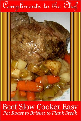 Beef: Slow Cooker Easy - Pot Roast to Brisket to Flank Steak  by  Compliments to the Chef
