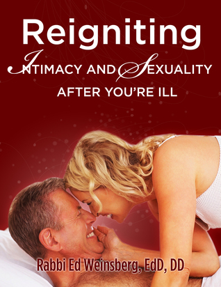 Reigniting Intimacy and Sexuality After You're Ill Ed Weinsberg