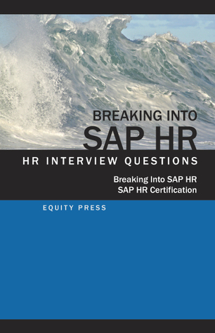 Breaking In to SAP HR: Interview Questions, Answers and Explanations  by  Equity Press