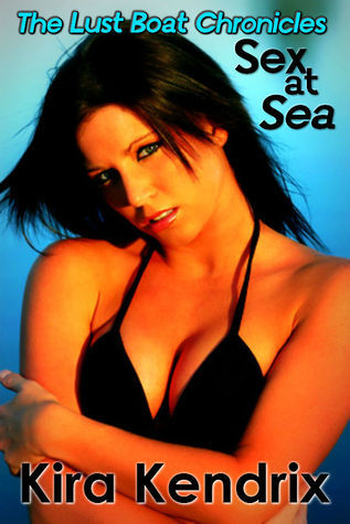 Sex at Sea: The Lust Boat Chronicles  by  Kira Kendrix
