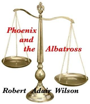 Phoenix and the Albatross  by  Robert Adair Wilson