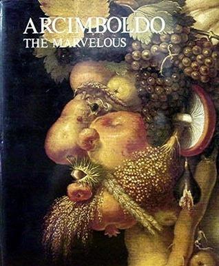 Arcimboldo the Marvelous André Pieyre de Mandiargues