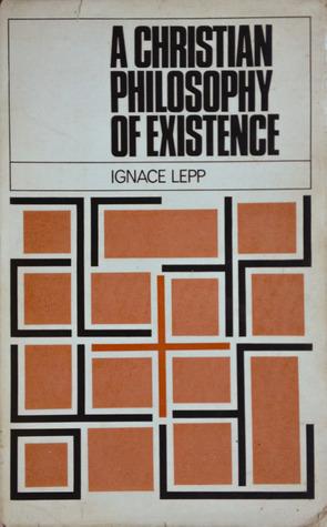 A Christian Philosophy of Existence Ignace Lepp