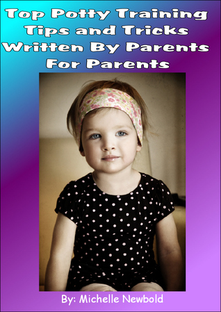 Top Potty Training Tips and Tricks Written By Parents For Parents  by  Michelle Newbold