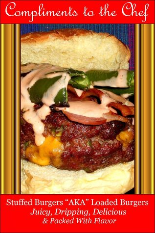 Stuffed Burgers: AKA Loaded Burgers Juicy, Dripping, Delicious & Packed With Flavor Compliments to the Chef