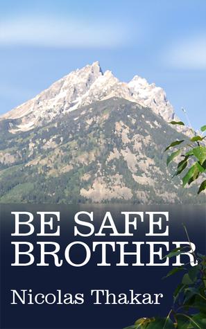 Be Safe Brother Nicolas Thakar