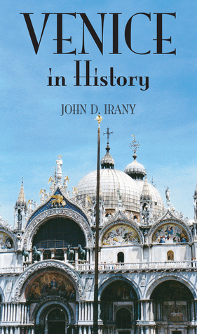 Venice in History, The Remarkable Story of the Serene Republic for Travel ers John Irany