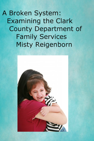 A Broken System: Examining the Clark County Department of Family Services Misty Reigenborn