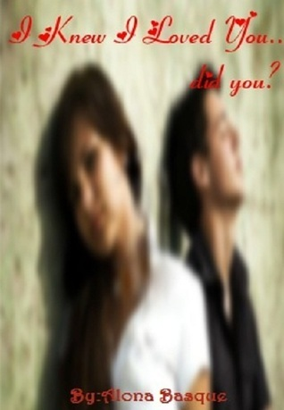 I Knew I Loved You...Did You?  by  Alona Basque