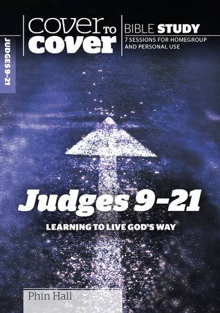 Judges 9-21: Learning to Live Gods Way  by  Phin Hall