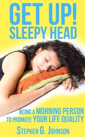 Get up! Sleepy head: Being a morning person to promote your life quality, checking bed sleeping habits, tips to rise early Stephen Godspeed Johnson