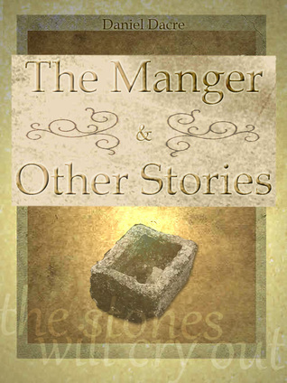The Manger and Other Stories Daniel Dacre