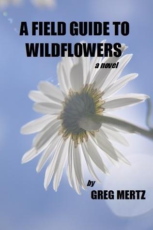 A Field Guide To Wildflowers  by  Greg Mertz