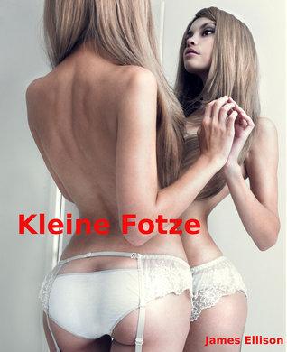 Kleine Fotze: Erotischer Roman  by  James Ellison