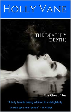 The Deathly Depths (Ghost Files,#3)  by  Holly Vane