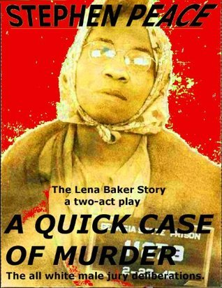 A QUICK Case Of Murder or The Trial of Lena Baker  by  Stephen Peace