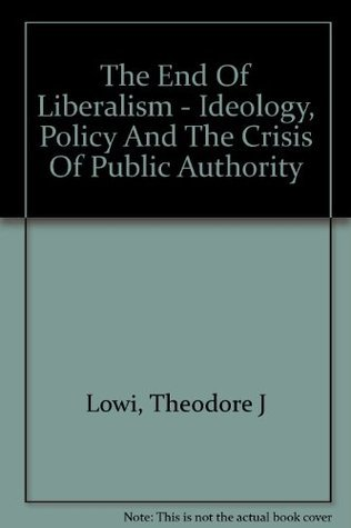 THE END OF LIBERALISM Theodore Lowi