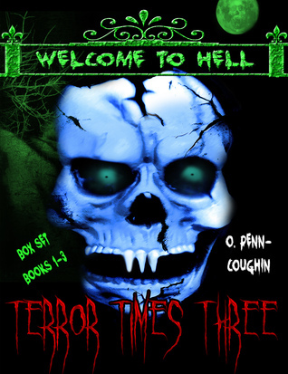 Terror Times Three, Welcome to Hell Box Set, Books 1-3  by  O. Penn-Coughin