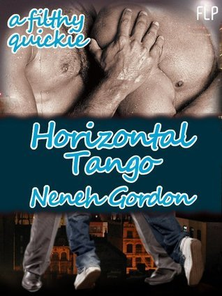 Horizontal Tango - a filthy quickie  by  Neneh Gordon