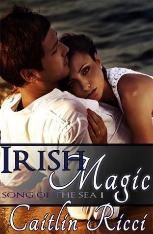 Irish Magic (Song of the Sea, #1)  by  Caitlin Ricci