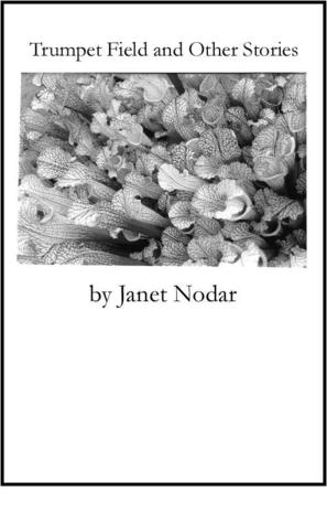 Trumpet Field and Other Stories Ms. Janet Nodar