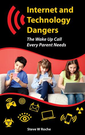 Internet and Technology Dangers Steve W. Roche