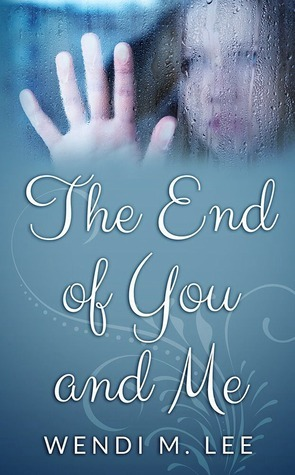 The End of You and Me Wendi M. Lee