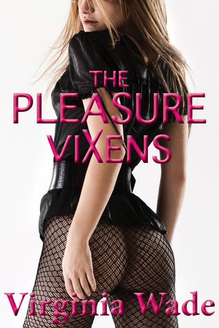 The Pleasure Vixens  by  Virginia Wade