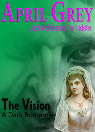 The Vision, A Dark Romance  by  April Grey