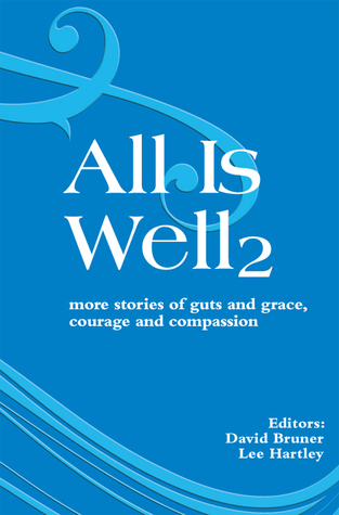 All Is Well 2: More Stories of Guts and Grace, Courage and Compassion.  by  David Bruner and Lee Hartley